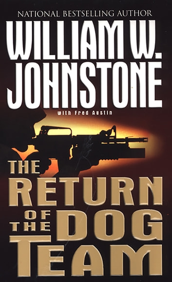 The Return Of Dog Team eBook by William W. Johnstone