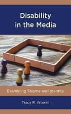 Disability in the Media - Examining Stigma and Identity ebook by Tracy R. Worrell
