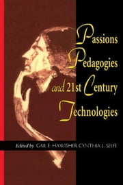 Passions Pedagogies and 21st Century Technologies ebook by Hawisher, Gail