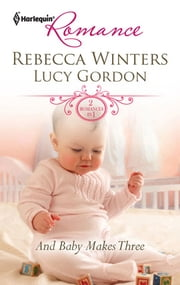 And Baby Makes Three - Adopted Baby, Convenient Wife\Playboy's Surprise Son ebook by Rebecca Winters, Lucy Gordon