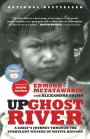 Up Ghost River - A Chief's Journey Through the Turbulent Waters of Native History ebook by Edmund Metatawabin,Alexandra Shimo