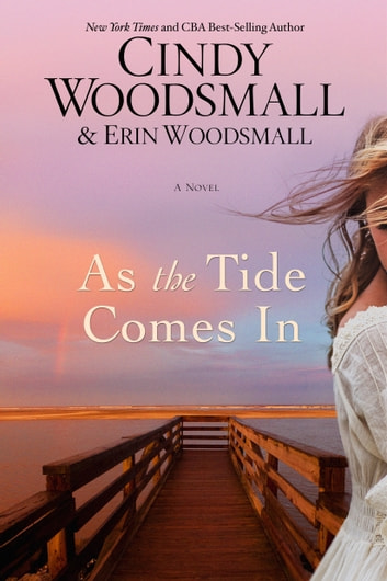 As the Tide Comes In - A Novel ebook by Cindy Woodsmall,Erin Woodsmall