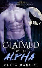 Claimed by the Alpha ebook by Kayla Gabriel