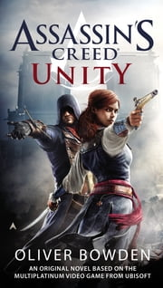 Assassin's Creed: Unity ebook by Oliver Bowden