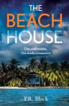 The Beach House ebook by P.R. Black