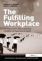 The Fulfilling Workplace ebook by Ronald J. Burke,Cary L. Cooper