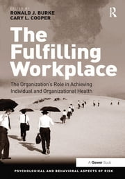 The Fulfilling Workplace - The Organization's Role in Achieving Individual and Organizational Health ebook by Ronald J. Burke,Cary L. Cooper