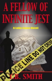 A Fellow of Infinite Jest - A Luke Jones Novel ebook by T.B. Smith