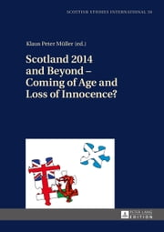 Scotland 2014 and Beyond - Coming of Age and Loss of Innocence? ebook by Klaus Peter Müller