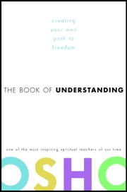 The Book of Understanding - Creating Your Own Path to Freedom ebook by Osho