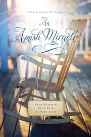 An Amish Miracle ebook by Beth Wiseman,Ruth Reid,Mary Ellis
