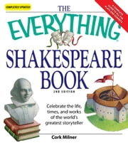 Everything Shakespeare Book: Celebrate the life, times and works of the world's greatest storyteller ebook by Cork Milner