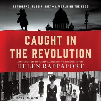 Caught in the Revolution - Petrograd, Russia, 1917 - A World on the Edge audiobook by Helen Rappaport