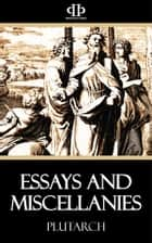 Essays and Miscellanies ebook by Plutarch