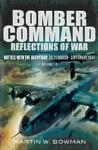 Bomber Command: Reflections of War, Volume 4 - Battles with the Nachtjago 30/31 March–September 1944 ebook by