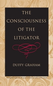 The Consciousness of the Litigator ebook by Duffy Graham