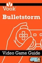 Bulletstorm: Video Game Guide ebook by Vook