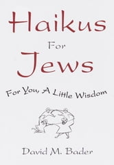 Haikus for Jews - For You, a Little Wisdom ebook by David M. Bader