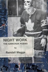 Night Work - The Sawchuk Poems ebook by Randall Maggs