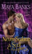 Never Seduce a Scot: The Montgomerys and Armstrongs - The Montgomerys and Armstrongs ebook by Maya Banks