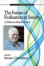 The Future of Evaluation in Society: A Tribute to Michael Scriven ebook by Donaldson, Stewart I.