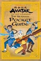 The Ultimate Pocket Guide (Avatar: The Last Airbender) ebook by Nickelodeon Publishing