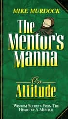 The Mentor's Manna On Attitude ebook by Mike Murdock