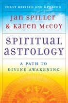 Spiritual Astrology - A Path to Divine Awakening ebook by Jan Spiller, Karen McCoy