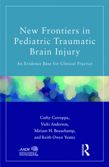 New Frontiers in Pediatric Traumatic Brain Injury - An Evidence Base for Clinical Practice ebook by Cathy Catroppa,Vicki Anderson,Miriam Beauchamp,Keith Yeates