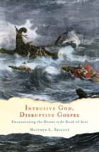 Intrusive God, Disruptive Gospel ebook by Matthew L. Skinner