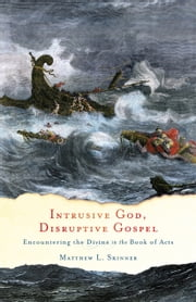 Intrusive God, Disruptive Gospel - Encountering the Divine in the Book of Acts ebook by Matthew L. Skinner