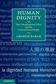 Human Dignity - The Constitutional Value and the Constitutional Right ebook by Aharon Barak