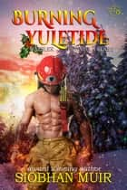 Burning Yuletide ebook by Siobhan Muir