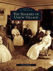 The Shakers of Union Village ebook by Cheryl Bauer