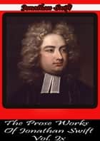 The Prose Works Of Jonathan Swift Vol. Ix ebook by Jonathan Swift