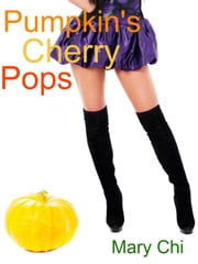 Pumpkin's Cherry Pops ebook by Mary Chi