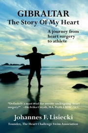 Gibraltar, The Story of My Heart ebook by Johannes F. Lisiecki