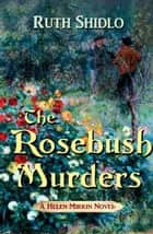 The Rosebush Murders (A Helen Mirkin novel) ebook by Ruth Shidlo