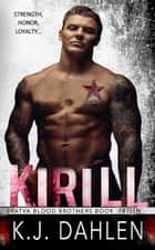Kirill - Bratva Blood Brothers, #15 ebook by Kj Dahlen