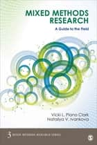 Mixed Methods Research - A Guide to the Field ebook by Vicki L. Plano Clark, Nataliya V. Ivankova