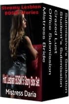 Steamy Lesbian BDSM Stories 5 Story Box Set - Hot Lesbian BDSM Erotica ebook by Mistress Daria