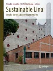 Sustainable Lina - Lina Bo Bardi's Adaptive Reuse Projects ebook by Annette Condello,Steffen Lehmann