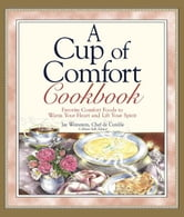 A Cup of Comfort Cookbook: Favorite Comfort Foods to Warm Your Heart and Lift Your Spirit ebook by Jay Weinstein