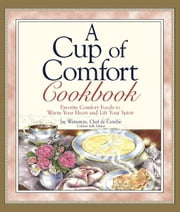 A Cup of Comfort Cookbook - Favorite Comfort Foods to Warm Your Heart and Lift Your Spirit ebook by Jay Weinstein