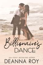 Billionaire's Dance - A Prequel to the Lovers Dance Series ebook by Deanna Roy