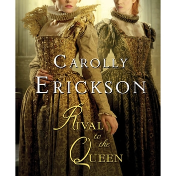 Rival to the Queen audiobook by Carolly Erickson