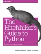 The Hitchhiker's Guide to Python - Best Practices for Development ebook by Kenneth Reitz, Tanya Schlusser