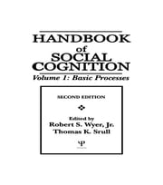 Handbook of Social Cognition, Second Edition - Volume 1: Basic Processes ebook by Robert S. Wyer, Jr.,Thomas K. Srull
