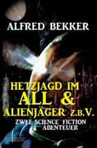 Hetzjagd im All & Alienjäger z.b.V. (Zwei Science Fiction Abenteuer) ebook by Alfred Bekker