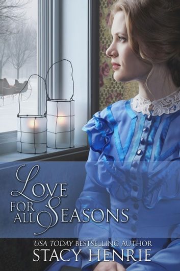 Love for All Seasons - Four Inspirational Historical Romance Novellas ebook by Stacy Henrie